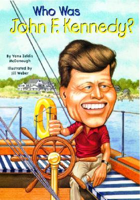 Who Was John F. Kennedy? By McDonough, Yona Zeldis/ Weber, Jill (ILT)
